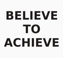 BELIEVE TO ACHIEVE by shandab3ar