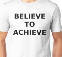 BELIEVE TO ACHIEVE Unisex T-Shirt