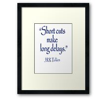 JRR, Tolkien, Short cuts, make long delays Framed Print
