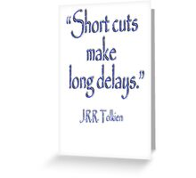 JRR, Tolkien, Short cuts, make long delays Greeting Card