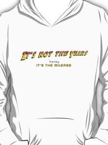 It's not the years, honey... T-Shirt