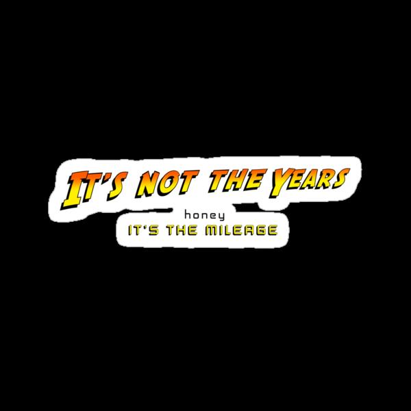 It's not the years, honey... by David Cumming