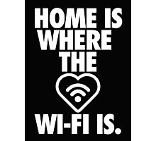 HOME IS WHERE THE WI-FI IS Photographic Print