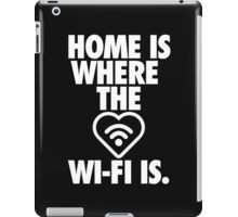 HOME IS WHERE THE WI-FI IS iPad Case/Skin