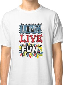 Long Live Fun Classic T-Shirt