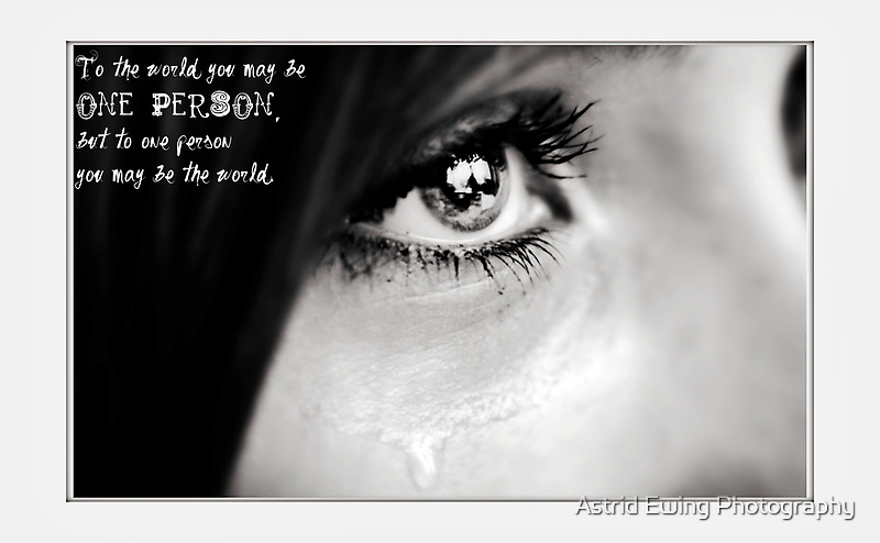 To one person you may be the world... by Astrid Ewing Photography