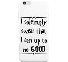 I solemnly swear that I am up to no good! iPhone Case/Skin