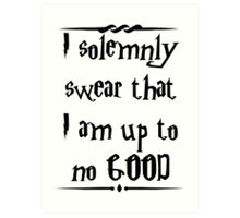 I solemnly swear that I am up to no good! Art Print