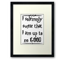 I solemnly swear that I am up to no good! Framed Print