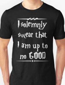I solemnly swear that I am up to no good! T-Shirt