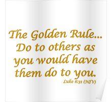 THE GOLDEN RULE - LUKE 6:31 Poster