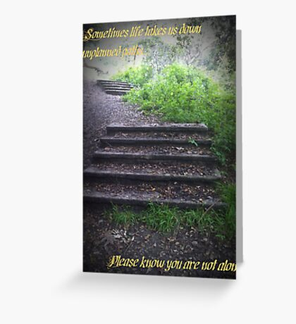 Sometimes life takes us down unplanned paths... Greeting Card