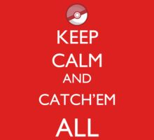 Keep Calm & Catch'em All by Namueh