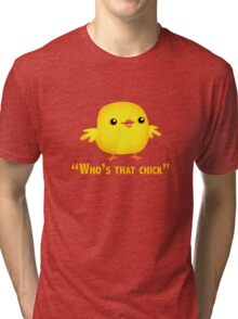 Who's that Chick parady from the 2011 song by david guetta and  rihanna Tri-blend T-Shirt