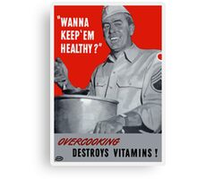 Overcooking Destroys Vitamins -- WWII Canvas Print