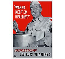 Overcooking Destroys Vitamins -- WWII Photographic Print