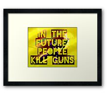 In The Future, People Kill Guns Framed Print