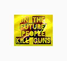 In The Future, People Kill Guns T-Shirt