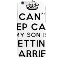 I cant keep calm my son is getting married iPhone Case/Skin