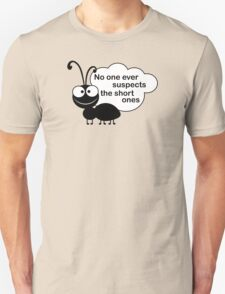 No one ever suspects the short ones Unisex T-Shirt