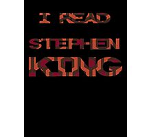 I read Stephen King Photographic Print