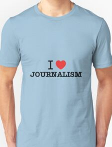 I Love JOURNALISM T-Shirt