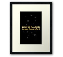 Value of Goodness increase because of evil. Framed Print