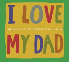 I love my dad Kids Tee