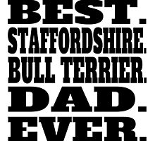 Best Staffordshire Bull Terrier Dad Ever by GiftIdea