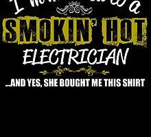 I'm Married To A Smokin'n Hot Electrician ....And Yes, She Bought Me This Shirt by inkedcreatively