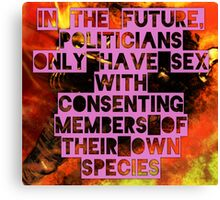 In The Future, Politicians Only Have Sex With Consenting Members of Their Own Species Canvas Print