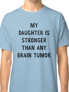 My Daughter is Stronger Than Any Brain Tumor Classic T-Shirt