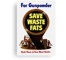 For Gunpowder Save Waste Fats -- WWII Canvas Print
