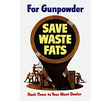 For Gunpowder Save Waste Fats -- WWII Photographic Print