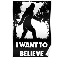 Bigfoot Sasquatch I Want To Believe T Shirt Poster