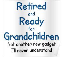 RETIRED AND READY FOR GRANDCHILDREN Poster
