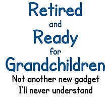 RETIRED AND READY FOR GRANDCHILDREN Photographic Print