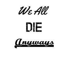 We All Die Anyways by SubsStore