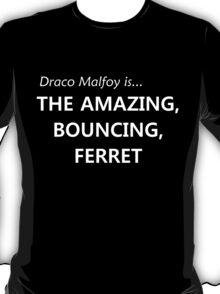 Draco Malfoy- the amazing, bouncing ferret! T-Shirt