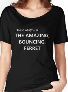 Draco Malfoy- the amazing, bouncing ferret! Women's Relaxed Fit T-Shirt