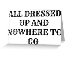All Dressed Up And Nowhere To Go Greeting Card