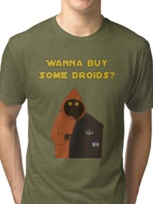 Wanna buy some droids? Tri-blend T-Shirt