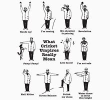 What cricket Umpire really means Unisex T-Shirt