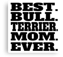 Best Bull Terrier Mom Ever Canvas Print