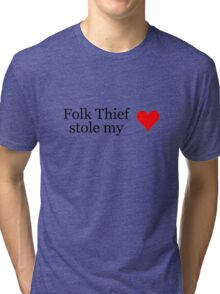 Folk Thief stole my heart - black lettering & red heart Tri-blend T-Shirt