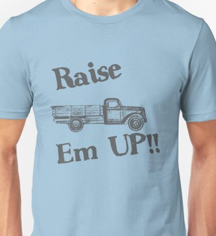 Raise Em Up Unisex T-Shirt
