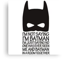 I am not Saying I am Batman Canvas Print
