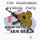 Australian Dyslexic Party, Demand The Right to Arm Bears by DocMiguel