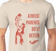 Atheist Parents Do It Better Unisex T-Shirt