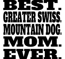 Best Greater Swiss Mountain Dog Mom Ever by GiftIdea